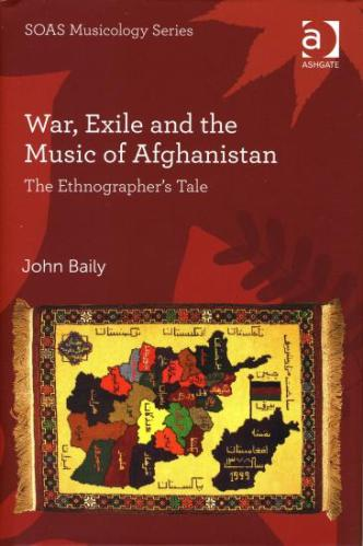 ″War, Exile and the Music of Afghanistan″ by John Baily is published in the UK by Ashgate Publishing within its SOAS Musicology Series.